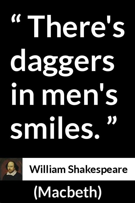 """""""There's daggers in men's smiles"""