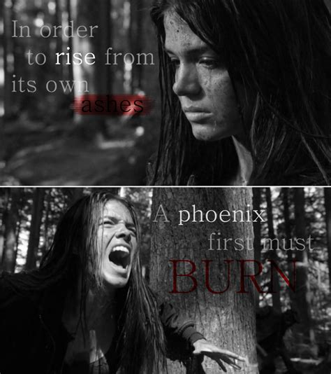 """""""In order to rise from its own ashes a phoenix first must"""