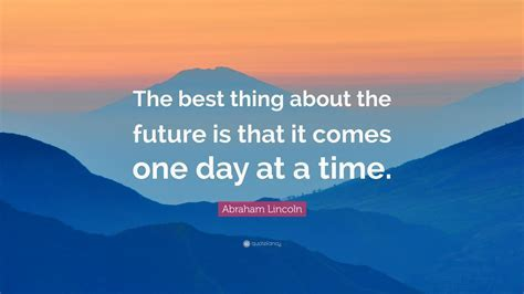 The best thing about the future is that it comes one day
