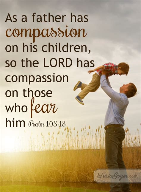 A Father's Compassion | Psalm 103:13 - Tricia Goyer